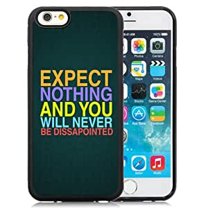 NEW Unique Custom Designed iPhone 6 4.7 Inch TPU Phone Case With Expect Nothing Never Be Dissapointed_Black Phone Case