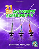 21 Super Simple Astronomy Experiments, Rebecca W. Keller, 1936114283