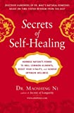 Secrets of Self-Healing: Harness Nature's Power to Heal Common Ailments, Boost Your Vitality,and Achieve Optimum Wellness, Dr. Maoshing Ni, 1583333371