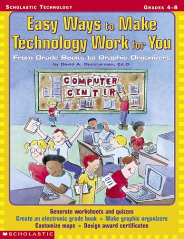 Easy Ways to Make Technology Work for You: From Grade Books to Graphic Organizers pdf