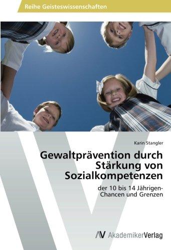 Download Gewaltprävention durch Stärkung von Sozialkompetenzen: der 10 bis 14 Jährigen-  Chancen und Grenzen (German Edition) pdf epub