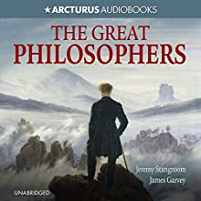 The Great Philosophers: From Socrates to Foucault Audiobook by Jeremy Stangroom, James Garvey Narrated by Stephen Crossley
