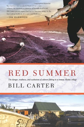 Red Summer: The Danger, Madness, and Exaltation of Salmon Fishing in a Remote Alaskan Village ()