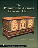 The Pennsylvania-German Decorated Chest (Schiffer Book for Collectors)