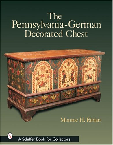 The Pennsylvania-German Decorated Chest (Schiffer Book for ()