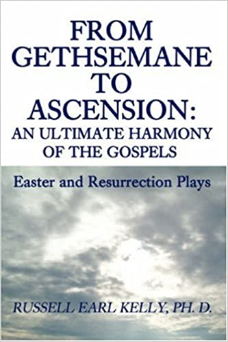 Book From Gethsemane to Ascension: An Ultimate Harmony of the Gospels: Easter and Resurrection Plays