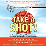 Take a Shot!: A Remarkable Story of Perseverance, Friendship, and a Really Crazy Adventure | Jake Steinfeld,Dave Morrow