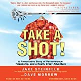Take a Shot!: A Remarkable Story of Perseverance, Friendship, and a Really Crazy Adventure