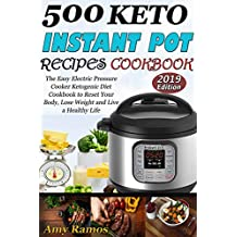 500 Keto  Instant Pot Recipes Cookbook: The Easy Electric Pressure Cooker Ketogenic Diet Cookbook to Reset Your Body, Lose Weight and Live a Healthy Life