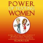 Power of Texting Women: How to Use the Perfect Words and Phrases to Captivate Women | Fillmore Slim