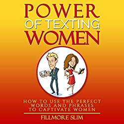 Power of Texting Women: How to Use the Perfect Words and Phrases to Captivate Women