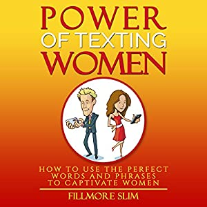 Power of Texting Women: How to Use the Perfect Words and Phrases to Captivate Women Audiobook