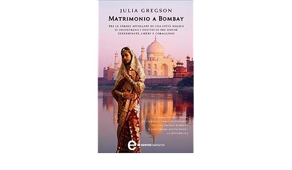 Amazon.com: Matrimonio a Bombay (eNewton Narrativa) (Italian Edition) eBook: Julia Gregson, B. Bandini: Kindle Store