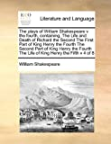 The Plays of William Shakespeare V the Fourth, Containing, the Life and Death of Richard the Second, William Shakespeare, 1171392702