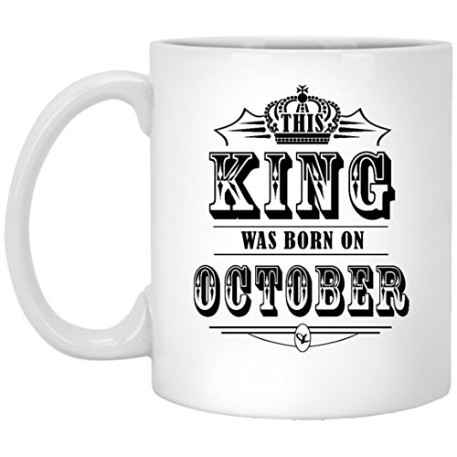 October Coffee Mug King Coffee Mug, This King Was Born On October Coffee Mugs For Men, Dad, Boy - On Special Day, White 11oz, Tea, Cup (On This Day A King Was Born)