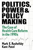 Politics, Power and Policy Making, Mark E. Rushefsky and Kant Patel, 1563249561