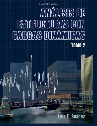 Descargar Libro Analisis De Estructuras Con Cargas Dinamicas - Tomo Ii: Sistemas De Multiples Grados De Libertad: 2 Luis E. Suarez