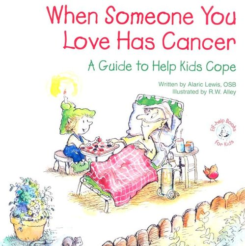 When Someone You Love Has Cancer: A Guide to Help Kids Cope (Elf-Help Books for Kids)