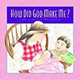 How Did God Make Me?, Lisa Jacobson and Matt Jacobson, 0880709146