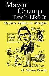 Mayor Crump Don't Like It: Machine Politics in Memphis