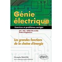 Génie électrique - 55 exercices et problèmes corrigés - Les grandes fonctions de la chaîne d'énergie - IUT, BTS, CPGE (TSI et ATS), écoles d'ingénieurs