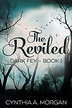 The Reviled (Dark Fey Book 1) by [Morgan, Cynthia A.]