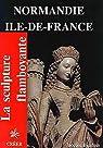 La sculpture flamboyante en Normandie et Ile-de-France par Baudoin (II)