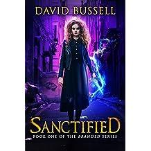 Sanctified: An Uncanny Kingdom Urban Fantasy (Branded Book 1)