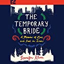 The Temporary Bride: A Memoir of Love and Food in Iran Audiobook by Jennifer Klinec Narrated by Laurence Bouvard