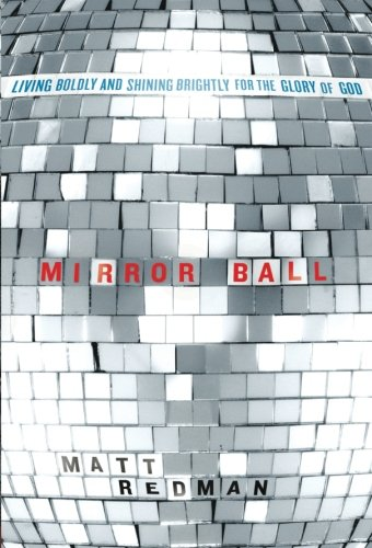 Mirror Ball: Living Boldly and Shining Brightly for the Glory of God -