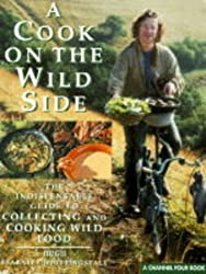 A Cook on the Wild Side (A Channel Four book)