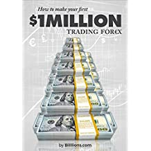 How To Make Your First One Million Dollars Trading Forex: (Forex Trading, How To Trade Forex, Forex Trading Strategies, Forex Strategy, Forex For Beginners)
