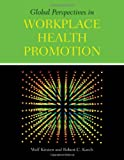 Global Perspectives in Workplace Health Promotion, Wolf Kirsten and Robert C. Karch, 0763793574