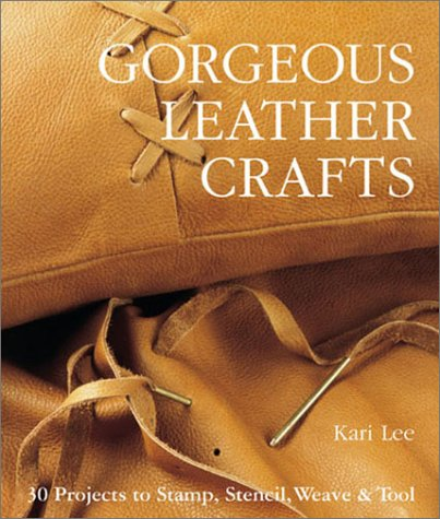Gorgeous Leather Crafts: 30 Projects to Stamp, Stencil, Weav