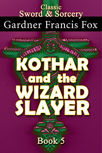 #freebooks – Kothar and the Wizard Slayer Book #5 by Gardner Francis Fox