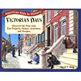 Victorian Days: Discover the Past with Fun Projects, Games, Activities, and Recipes