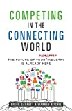 img - for Competing in the Connecting World: The Future of Your Industry Is Already Here book / textbook / text book