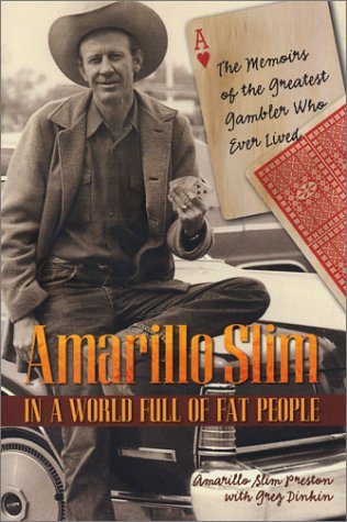 Amarillo Slim in a World Full of Fat People : The Memoirs of the Greatest Gambler Who Ever Lived ebook