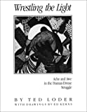 Wrestling the Light: Ache and Awe in the Human-Divine Struggle: Prayers and Stories