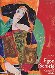 Egon Schiele: The Complete Works (Including a Biography and a Catalogue Raisonne)