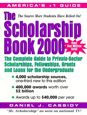 The Scholarship Book 2000: The Complete Guide to Private-Sector Scholarships, Fellowships, Grants and Loans for the Undergraduate (Scholarship Book 2000 (Paper))