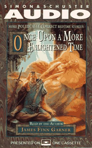 ONCE UPON A MORE ENLIGHTENED TIME: More Politically Correct Bedtime Stories (Once Upon A Time Bedtime Stories Adults)
