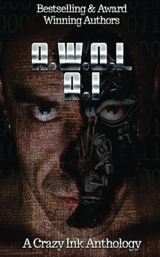 A.W.O.L. A.I.: A Crazy Ink science fiction anthology