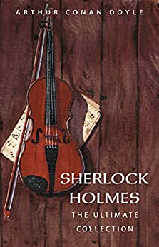 Arthur Conan Doyle: The Complete Sherlock Holmes (all the novels and stories in one single volume) by [Doyle, Arthur Conan]