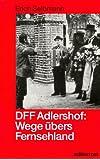 DFF Adlershof. Wege übers Fernsehland - Zur Geschichte des DDR-Fernsehens