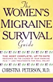 The Women's Migraine Survival Guide : The Most Complete, Up-To-Date Resource on the Causes of Your Migraine Pain, and Treatments for Real Relief, Peterson, Christina, 0783890397