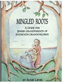 Mingled Roots : A Guide for Jewish Grandparents of Interfaith Grandchildren