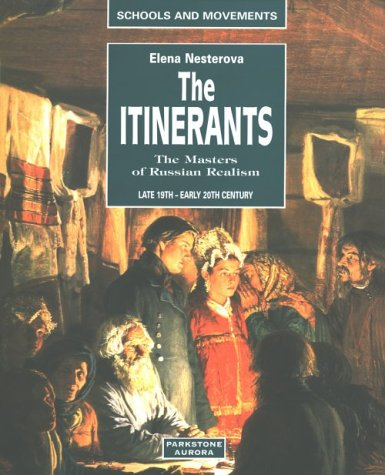 The Itinerants: The Masters of Russian Realism : Second Half of the 19th and Early 20th Centuries (Schools & Movemen