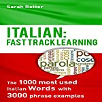 Italian: Fast Track Learning: The 1000 Most Used Italian Words with 3.000 Phrase Examples | Sarah Retter