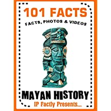 101 Facts... Mayan History (101 History Facts for Kids Book 11)